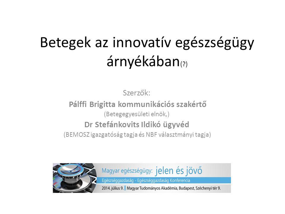 Betegek az innovatív egészségügy árnyékában ( ) Szerzők: Pálffi Brigitta kommunikációs szakértő (Betegegyesületi elnök,) Dr Stefánkovits Ildikó ügyvéd (BEMOSZ igazgatóság tagja és NBF választmányi tagja)