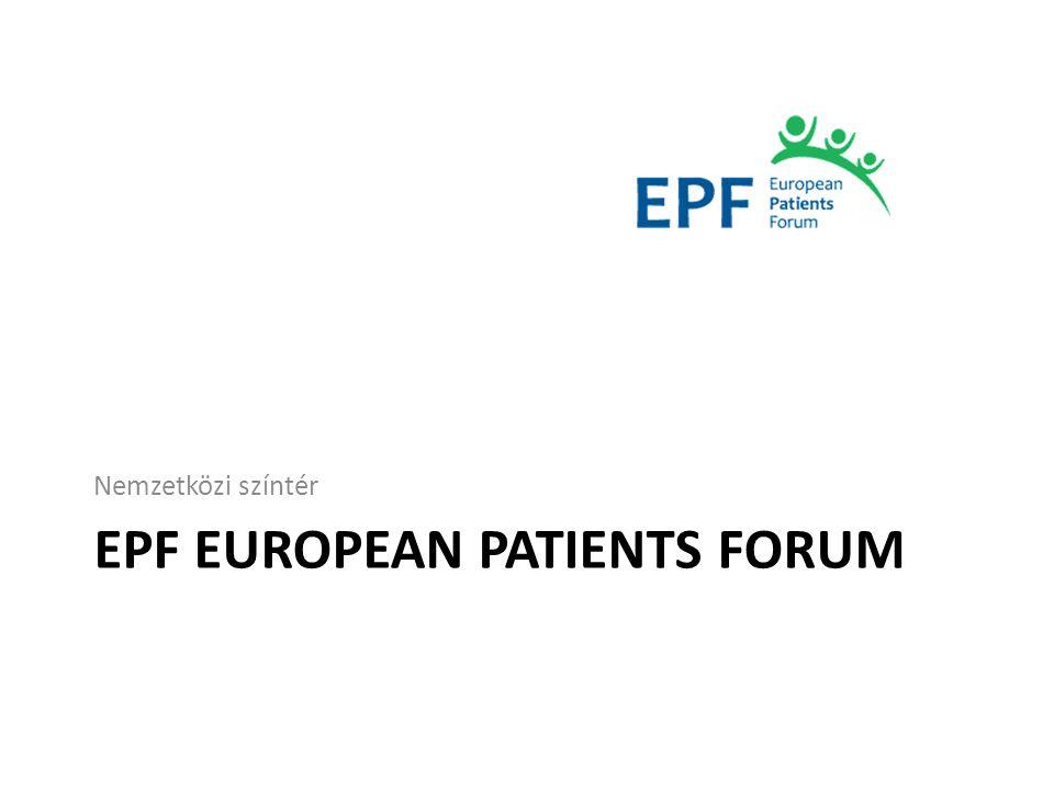 EPF EUROPEAN PATIENTS FORUM Nemzetközi színtér
