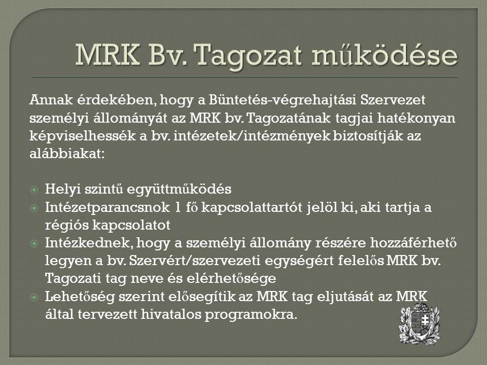 Annak érdekében, hogy a Büntetés-végrehajtási Szervezet személyi állományát az MRK bv. Tagozatának tagjai hatékonyan képviselhessék a bv. intézetek/in