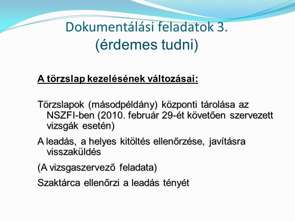Dokumentálási feladatok 3. (érdemes tudni) A törzslap kezelésének változásai: Törzslapok (másodpéldány) központi tárolása az NSZFI-ben (2010. február