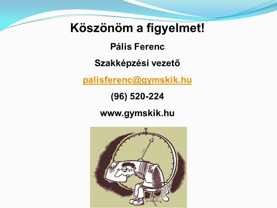 Köszönöm a figyelmet! Pális Ferenc Szakképzési vezető palisferenc@gymskik.hu (96) 520-224 www.gymskik.hu
