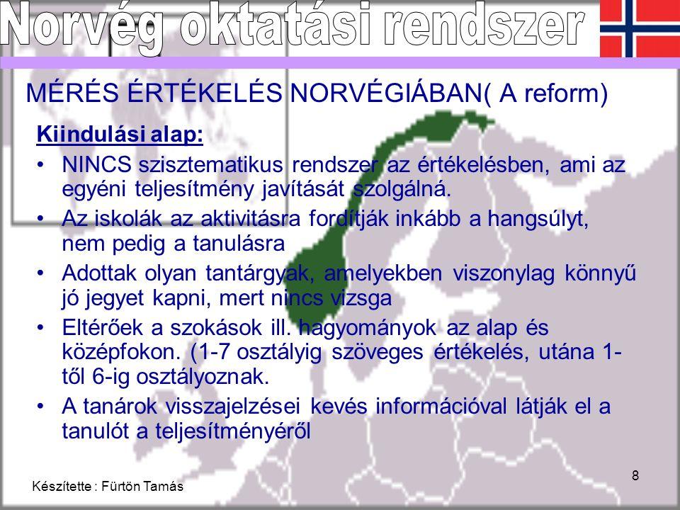 Készítette : Fürtön Tamás 8 MÉRÉS ÉRTÉKELÉS NORVÉGIÁBAN( A reform) Kiindulási alap: NINCS szisztematikus rendszer az értékelésben, ami az egyéni teljesítmény javítását szolgálná.