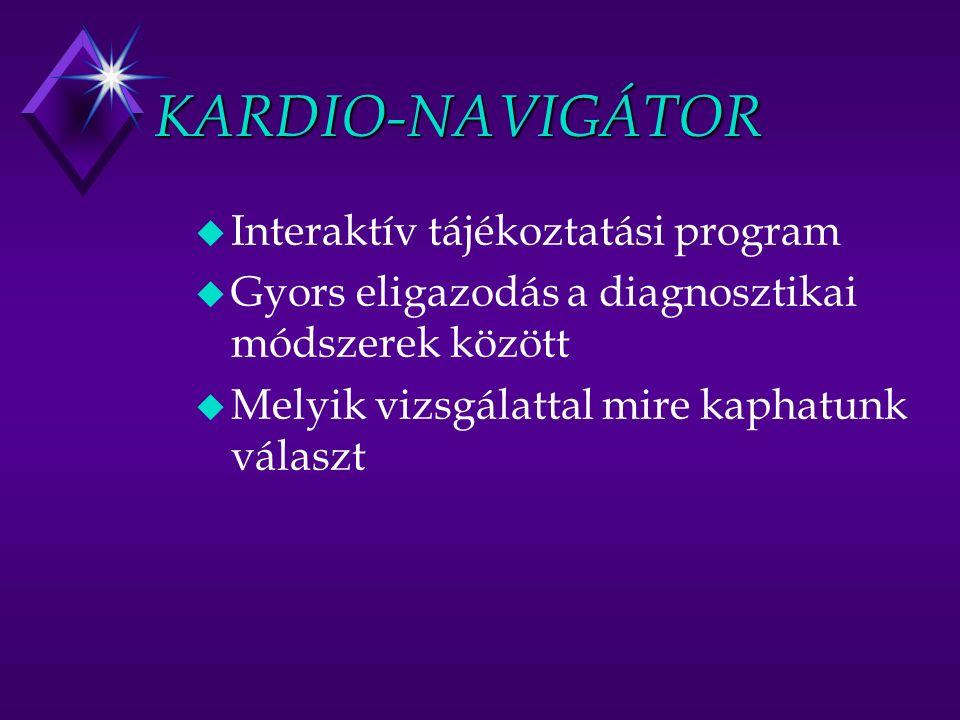 KARDIO-NAVIGÁTOR u Interaktív tájékoztatási program u Gyors eligazodás a diagnosztikai módszerek között u Melyik vizsgálattal mire kaphatunk választ