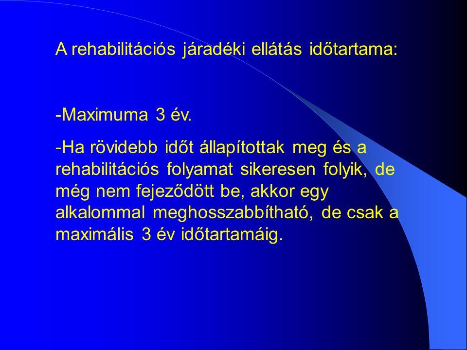 A rehabilitációs járadéki ellátás időtartama: -Maximuma 3 év.