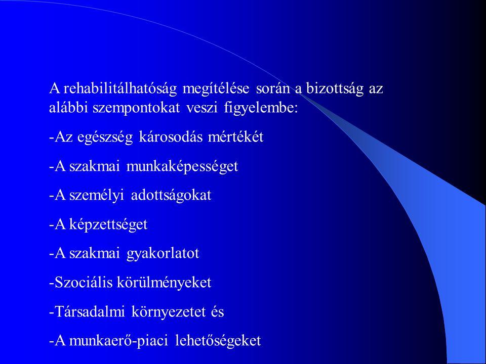 A bizottság által a rehabilitálhatóság akkor állapítható meg,ha -A rehabilitációs eljárásban való részvétele az egészségi állapotához képest az elvárhatónál több erőfeszítést nem jelent és -A rehabilitációs szolgáltatások hozzáférhetők és -A rehabilitációs eljárás végén megfelelő munkahely ajánlható fel (és ebben a munkakörben való foglalkoztatása nem igényel további folyamatos támogatást)