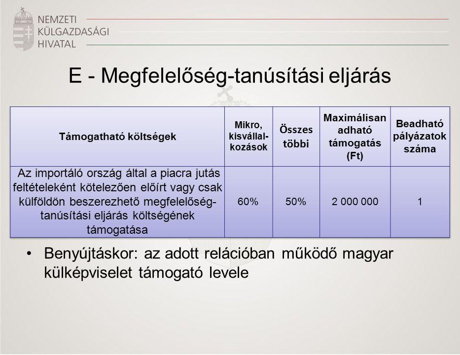 E - Megfelelőség-tanúsítási eljárás Benyújtáskor: az adott relációban működő magyar külképviselet támogató levele
