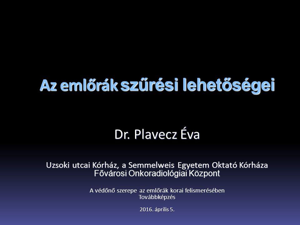 Az emlőrák szűrési lehetőségei Dr. Plavecz Éva Uzsoki utcai Kórház, a Semmelweis Egyetem Oktató Kórháza Fővárosi Onkoradiológiai Központ A védőnő szer