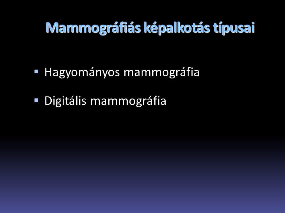 Mammográfiás képalkotás típusai  Hagyományos mammográfia  Digitális mammográfia