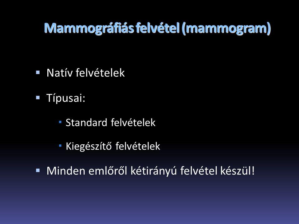 Mammográfiás felvétel (mammogram)  Natív felvételek  Típusai:  Standard felvételek  Kiegészítő felvételek  Minden emlőről kétirányú felvétel kész