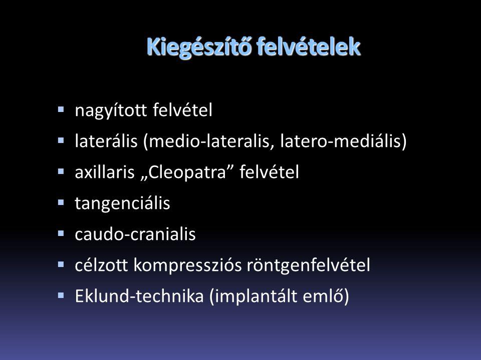 """Kiegészítő felvételek  nagyított felvétel  laterális (medio-lateralis, latero-mediális)  axillaris """"Cleopatra"""" felvétel  tangenciális  caudo-cran"""