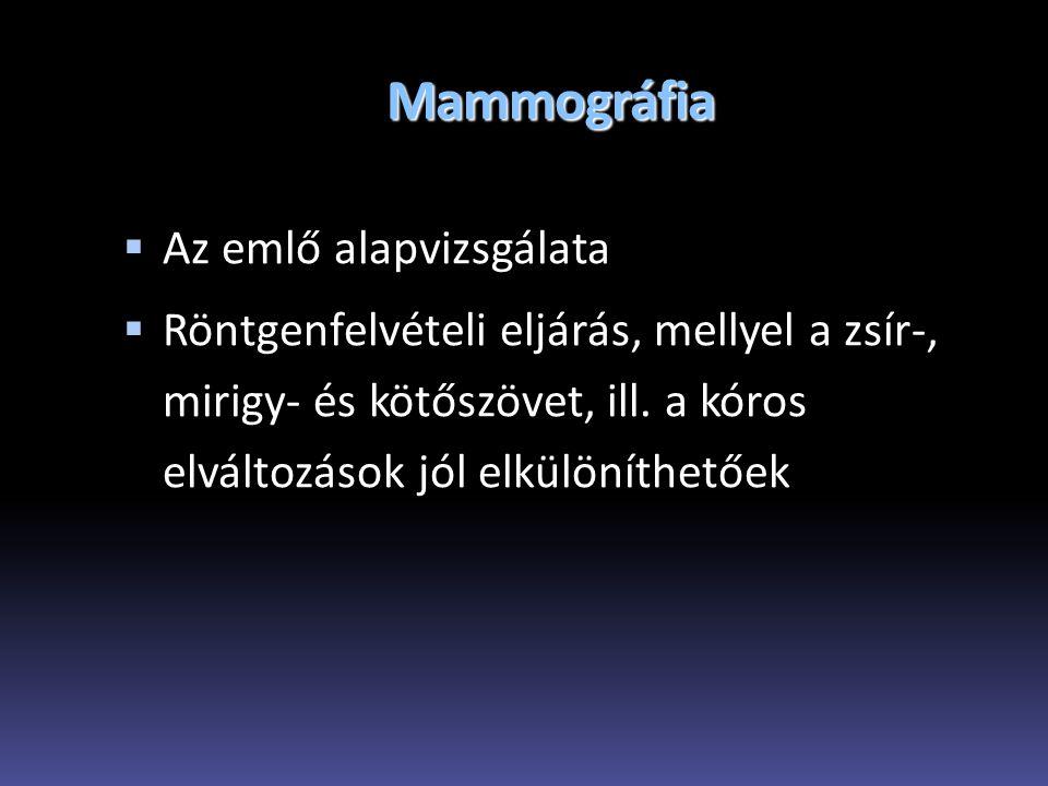 Mammográfia  Az emlő alapvizsgálata  Röntgenfelvételi eljárás, mellyel a zsír-, mirigy- és kötőszövet, ill. a kóros elváltozások jól elkülöníthetőek