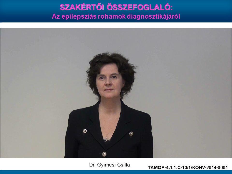 SZAKÉRTŐI ÖSSZEFOGLALÓ: Az epilepsziás rohamok diagnosztikájáról TÁMOP-4.1.1.C-13/1/KONV-2014-0001 Dr. Gyimesi Csilla