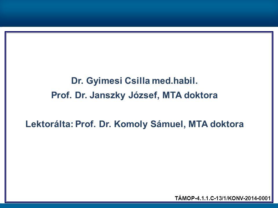 Dr. Gyimesi Csilla med.habil. Prof. Dr. Janszky József, MTA doktora Lektorálta: Prof. Dr. Komoly Sámuel, MTA doktora TÁMOP-4.1.1.C-13/1/KONV-2014-0001