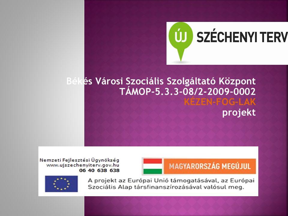 Békés Városi Szociális Szolgáltató Központ TÁMOP-5.3.3-08/2-2009-0002 KÉZEN-FOG-LAK projekt