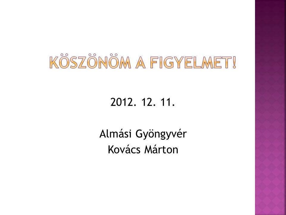 2012. 12. 11. Almási Gyöngyvér Kovács Márton