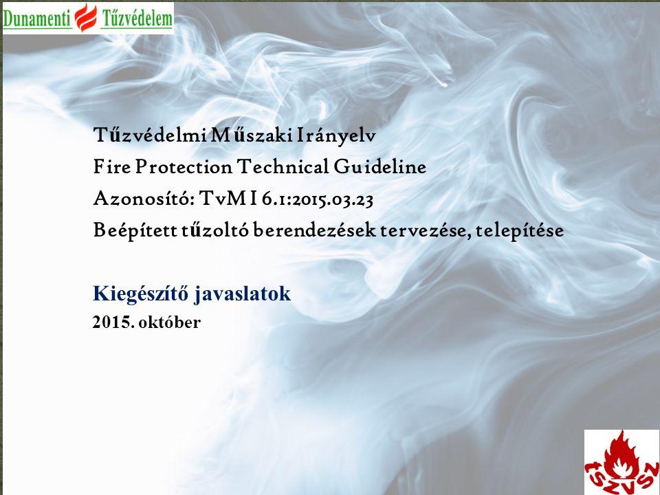 T ű zvédelmi M ű szaki Irányelv Fire Protection Technical Guideline Azonosító: TvMI 6.1:2015.03.23 Beépített t ű zoltó berendezések tervezése, telepít