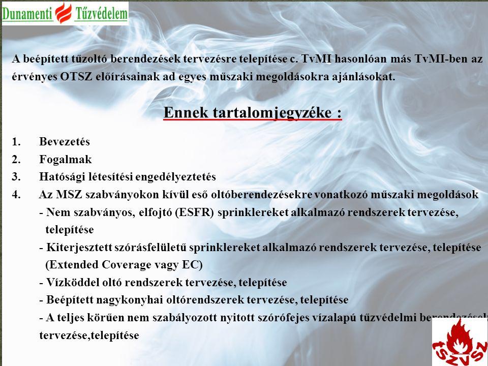 A 2015 tavaszán előkészített tervezetben is próbáltunk foglalkozni az OTSZ 19.§(3) bekezdését teljesítő műszaki megoldások kidolgozásával, de idő és megegyezés hiányába kimaradt a megjelent TvMI-ből.
