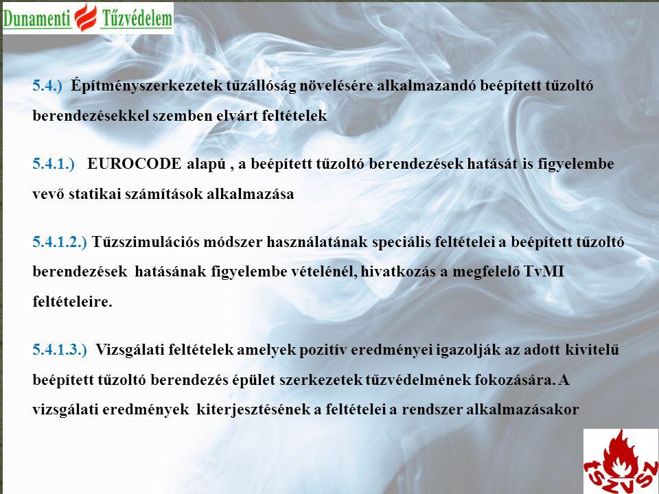 5.4.) Építményszerkezetek tűzállóság növelésére alkalmazandó beépített tűzoltó berendezésekkel szemben elvárt feltételek 5.4.1.) EUROCODE alapú, a beé