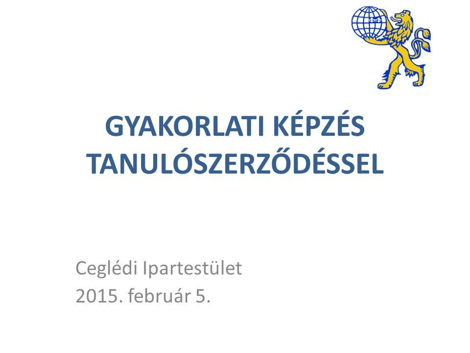 Ceglédi Ipartestület 2015. február 5. GYAKORLATI KÉPZÉS TANULÓSZERZŐDÉSSEL