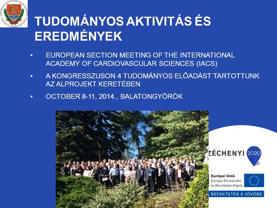 TUDOMÁNYOS AKTIVITÁS ÉS EREDMÉNYEK EUROPEAN SECTION MEETING OF THE INTERNATIONAL ACADEMY OF CARDIOVASCULAR SCIENCES (IACS) A KONGRESSZUSON 4 TUDOMÁNYO