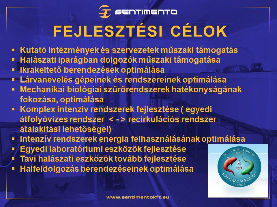 FEJLESZTÉSI CÉLOK  Kutató intézmények és szervezetek műszaki támogatás  Halászati iparágban dolgozók műszaki támogatása  Ikrakeltető berendezések optimálása  Lárvanevelés gépeinek és rendszereinek optimálása  Mechanikai biológiai szűrőrendszerek hatékonyságának fokozása, optimálása  Komplex intenzív rendszerek fejlesztése ( egyedi átfolyóvizes rendszer recirkulációs rendszer átalakítási lehetőségei)  Intenzív rendszerek energia felhasználásának optimálása  Egyedi laboratóriumi eszközök fejlesztése  Tavi halászati eszközök tovább fejlesztése  Halfeldolgozás berendezéseinek optimálása