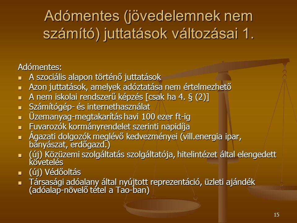15 Adómentes (jövedelemnek nem számító) juttatások változásai 1. Adómentes: A szociális alapon történő juttatások A szociális alapon történő juttatáso
