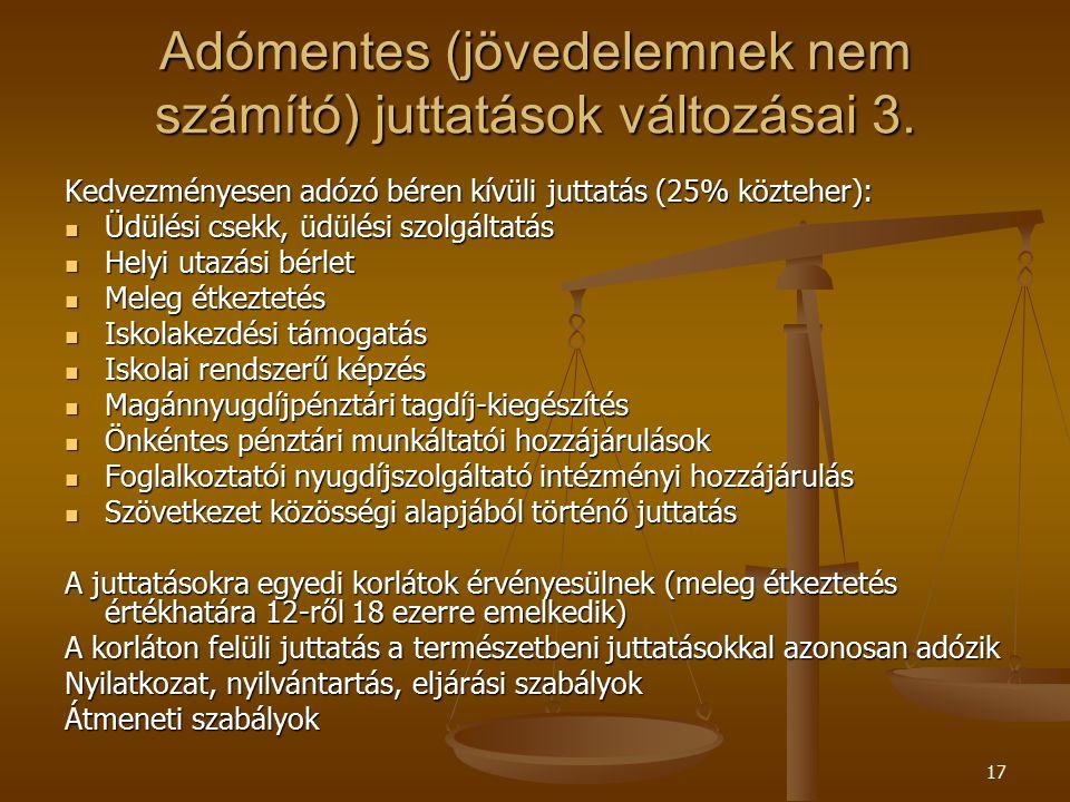 17 Adómentes (jövedelemnek nem számító) juttatások változásai 3. Kedvezményesen adózó béren kívüli juttatás (25% közteher): Üdülési csekk, üdülési szo