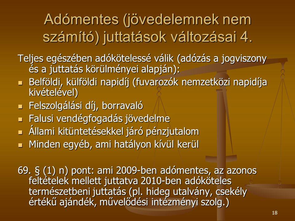 18 Adómentes (jövedelemnek nem számító) juttatások változásai 4. Teljes egészében adókötelessé válik (adózás a jogviszony és a juttatás körülményei al
