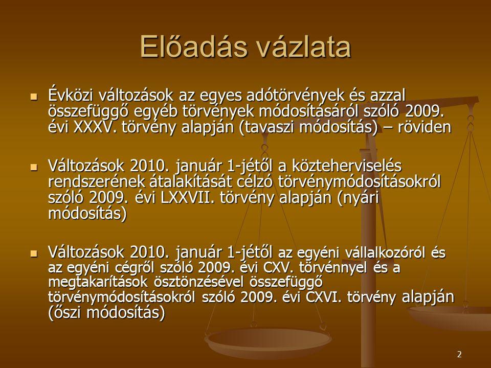 2 Előadás vázlata Évközi változások az egyes adótörvények és azzal összefüggő egyéb törvények módosításáról szóló 2009.