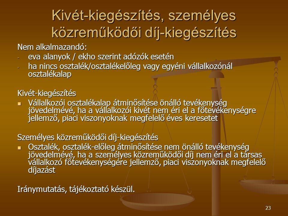 23 Kivét-kiegészítés, személyes közreműködői díj-kiegészítés Nem alkalmazandó: - eva alanyok / ekho szerint adózók esetén - ha nincs osztalék/osztalék