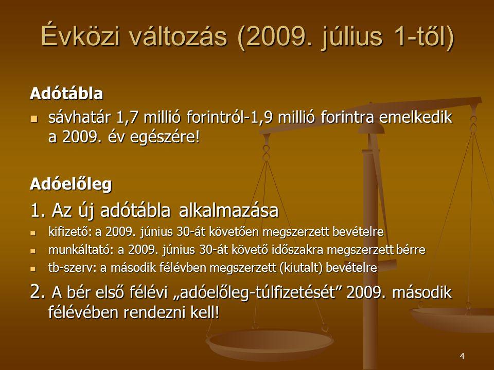 4 Évközi változás (2009. július 1-től) Adótábla sávhatár 1,7 millió forintról-1,9 millió forintra emelkedik a 2009. év egészére! sávhatár 1,7 millió f