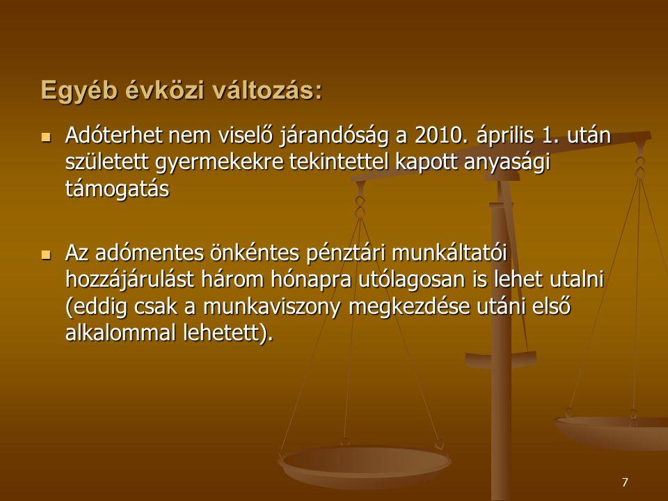 7 Egyéb évközi változás: Adóterhet nem viselő járandóság a 2010. április 1. után született gyermekekre tekintettel kapott anyasági támogatás Adóterhet