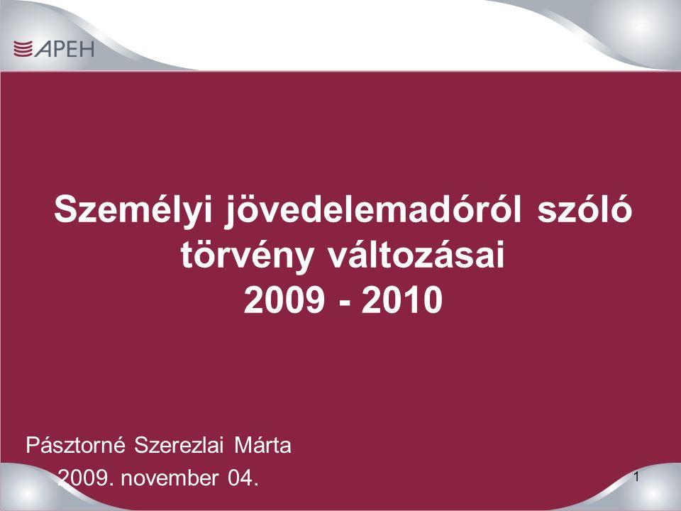 1 Személyi jövedelemadóról szóló törvény változásai 2009 - 2010 Pásztorné Szerezlai Márta 2009.