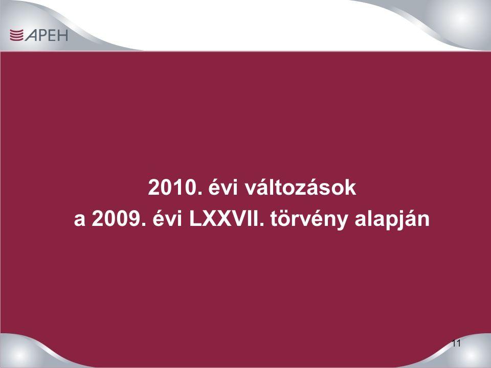 11 2010. évi változások a 2009. évi LXXVII. törvény alapján