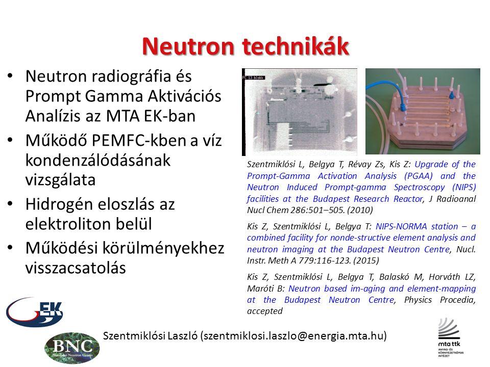 Neutron technikák Neutron radiográfia és Prompt Gamma Aktivációs Analízis az MTA EK-ban Működő PEMFC-kben a víz kondenzálódásának vizsgálata Hidrogén eloszlás az elektroliton belül Működési körülményekhez visszacsatolás Szentmiklósi Laszló (szentmiklosi.laszlo@energia.mta.hu) Szentmiklósi L, Belgya T, Révay Zs, Kis Z: Upgrade of the Prompt-Gamma Activation Analysis (PGAA) and the Neutron Induced Prompt-gamma Spectroscopy (NIPS) facilities at the Budapest Research Reactor, J Radioanal Nucl Chem 286:501–505.