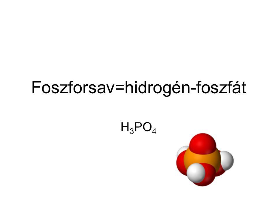 Foszforsav=hidrogén-foszfát H 3 PO 4