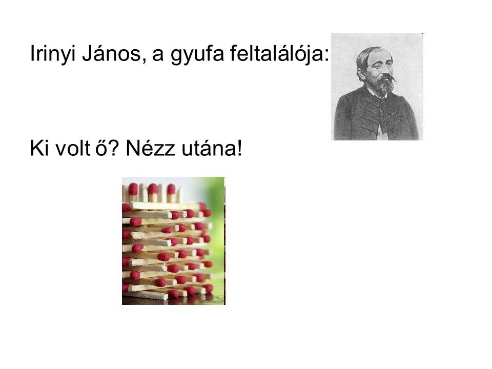 Irinyi János, a gyufa feltalálója: Ki volt ő Nézz utána!