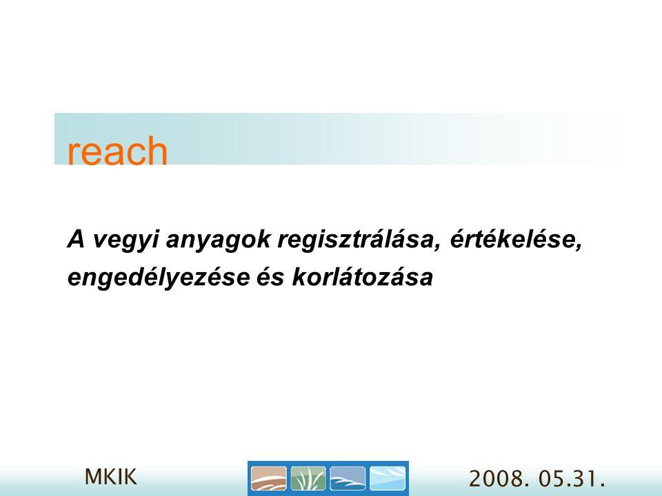 MKIK 2008. 05.31. reach A vegyi anyagok regisztrálása, értékelése, engedélyezése és korlátozása