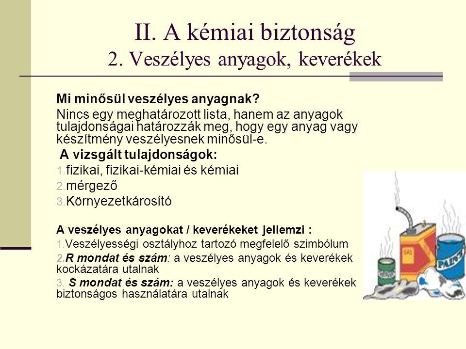 II. A kémiai biztonság 2. Veszélyes anyagok, keverékek Mi minősül veszélyes anyagnak.