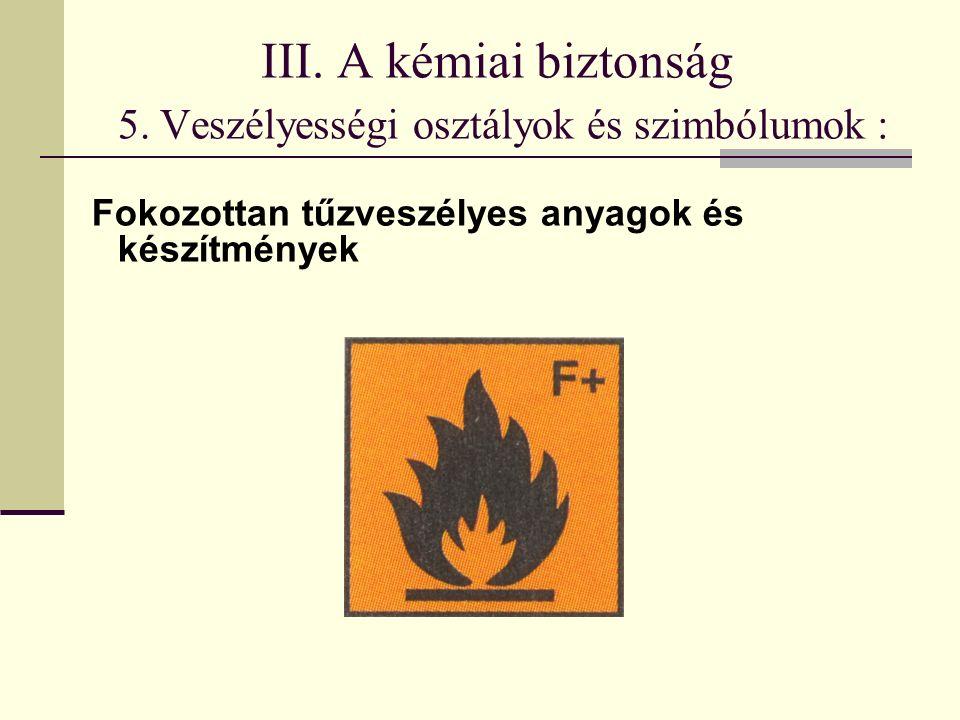 III. A kémiai biztonság 5. Veszélyességi osztályok és szimbólumok : Fokozottan tűzveszélyes anyagok és készítmények