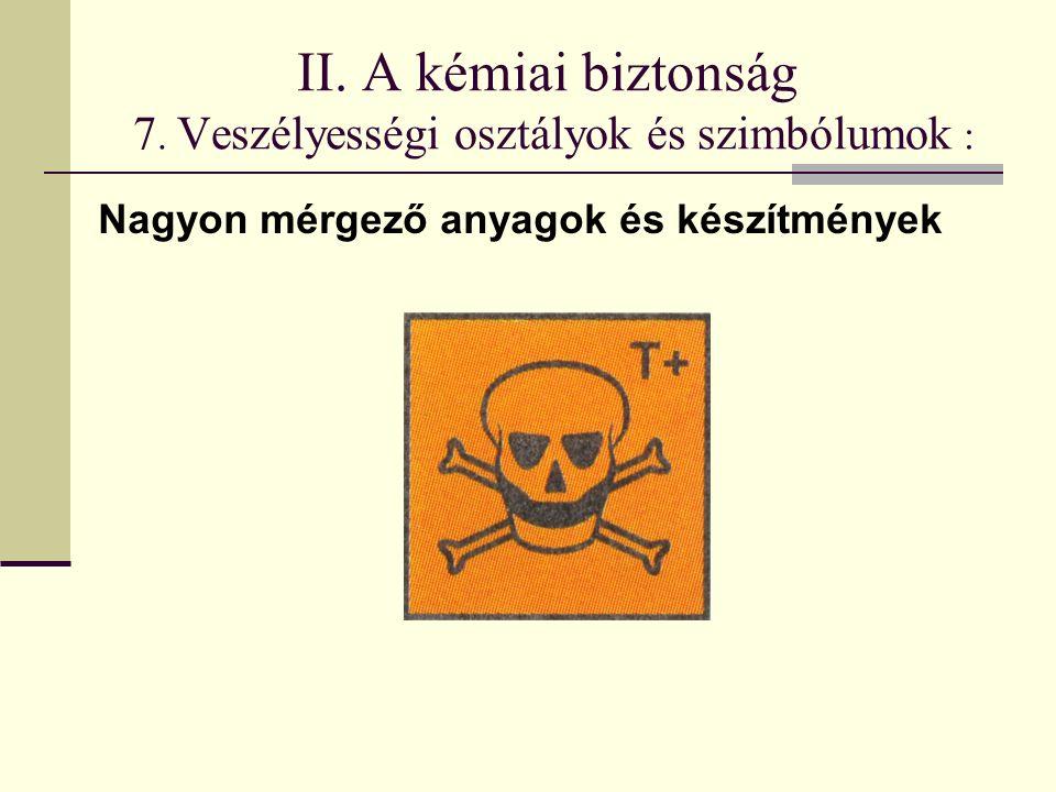 II. A kémiai biztonság 7. Veszélyességi osztályok és szimbólumok : Nagyon mérgező anyagok és készítmények