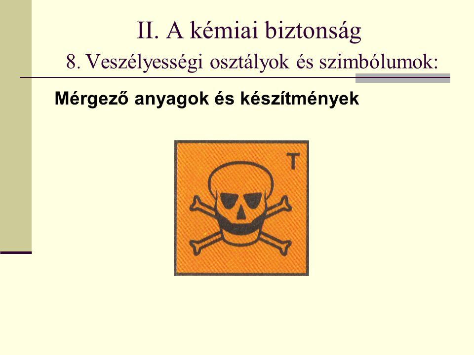 II. A kémiai biztonság 8. Veszélyességi osztályok és szimbólumok: Mérgező anyagok és készítmények