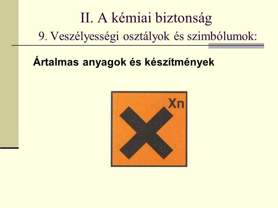 II. A kémiai biztonság 9. Veszélyességi osztályok és szimbólumok: Ártalmas anyagok és készítmények