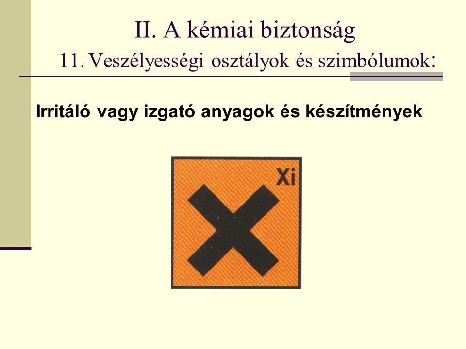 II. A kémiai biztonság 11. Veszélyességi osztályok és szimbólumok : Irritáló vagy izgató anyagok és készítmények