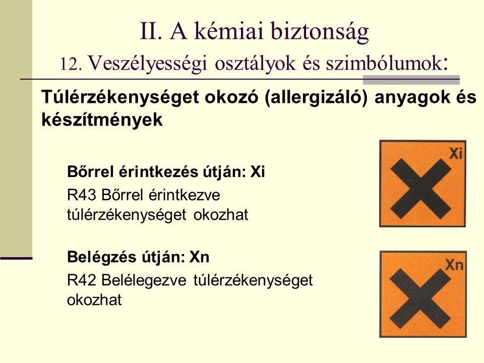 II. A kémiai biztonság 12. Veszélyességi osztályok és szimbólumok : Bőrrel érintkezés útján: Xi R43 Bőrrel érintkezve túlérzékenységet okozhat Belégzé