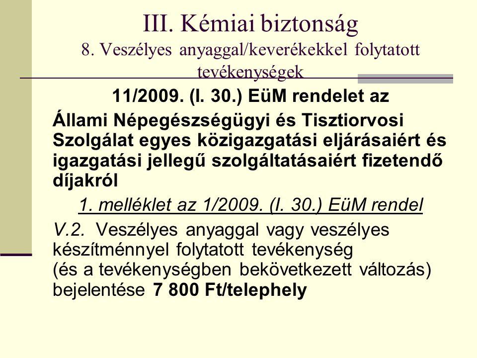 III. Kémiai biztonság 8. Veszélyes anyaggal/keverékekkel folytatott tevékenységek 11/2009. (I. 30.) EüM rendelet az Állami Népegészségügyi és Tisztior