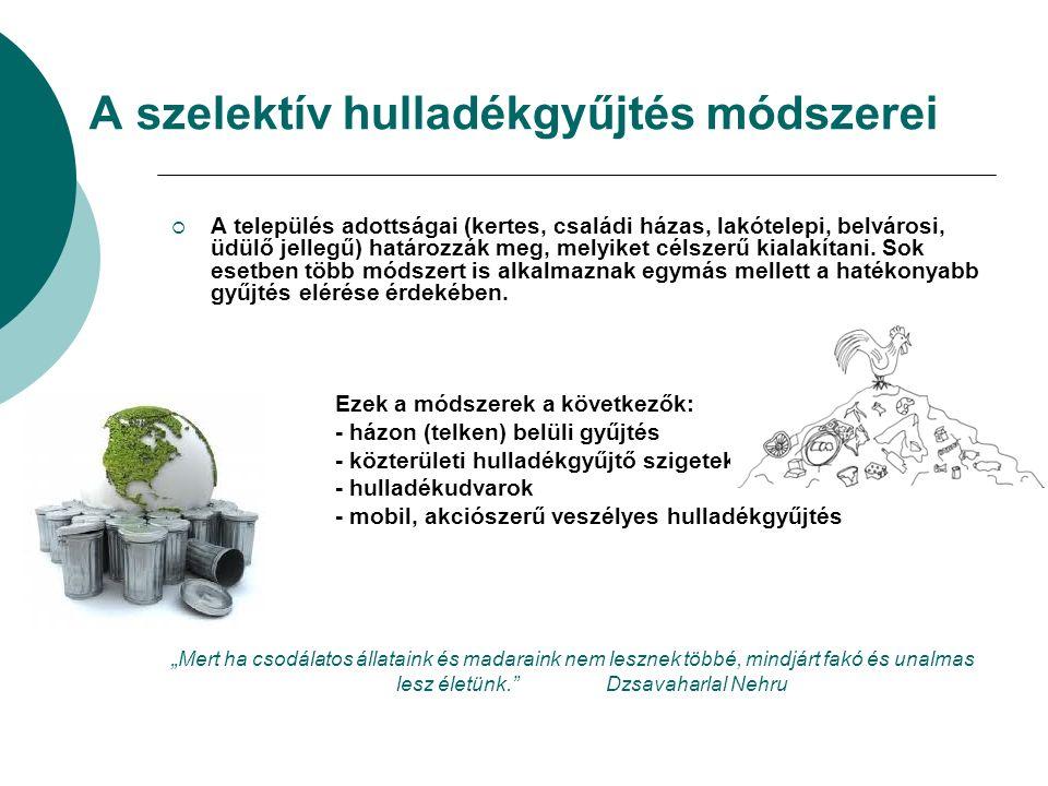 A szelektív hulladékgyűjtés módszerei  A település adottságai (kertes, családi házas, lakótelepi, belvárosi, üdülő jellegű) határozzák meg, melyiket célszerű kialakítani.