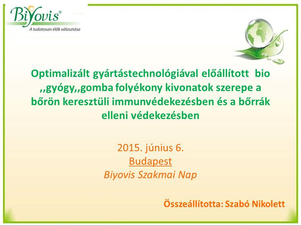 Optimalizált gyártástechnológiával előállított bio,,gyógy,,gomba folyékony kivonatok szerepe a bőrön keresztüli immunvédekezésben és a bőrrák elleni védekezésben 2015.