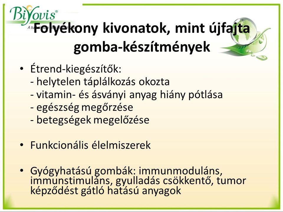 Folyékony kivonatok, mint újfajta gomba-készítmények Étrend-kiegészítők: - helytelen táplálkozás okozta - vitamin- és ásványi anyag hiány pótlása - egészség megőrzése - betegségek megelőzése Funkcionális élelmiszerek Gyógyhatású gombák: immunmoduláns, immunstimuláns, gyulladás csökkentő, tumor képződést gátló hatású anyagok