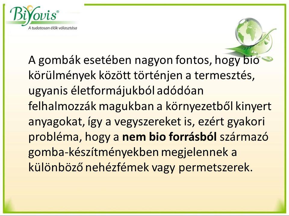 A gombák esetében nagyon fontos, hogy bio körülmények között történjen a termesztés, ugyanis életformájukból adódóan felhalmozzák magukban a környezetből kinyert anyagokat, így a vegyszereket is, ezért gyakori probléma, hogy a nem bio forrásból származó gomba-készítményekben megjelennek a különböző nehézfémek vagy permetszerek.